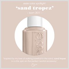 """""""inspired by my love of walking barefoot in the sand, sand tropez is a chic spin on the perfect neutral accessory."""" - Essie"""