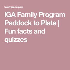 IGA Family Program Paddock to Plate | Fun facts and quizzes