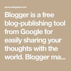 Blogger is a free blog-publishing tool from Google for easily sharing your thoughts with the world. Blogger makes it simple to post text, photos and video onto your personal or team blog.