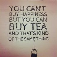 You cant buy happiness but you can buy tea and thats kind of the same thing. UNCLE IROH APPROVED.