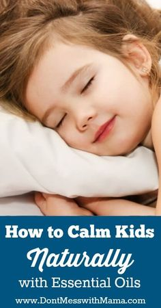 How to Calm Kids Naturally with Essential Oils - Got kids who have a hard time settling down at night? Try this calming kids roll-on recipe - DontMesswithMama.com