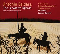 Antonio Caldara. The Cervantes Operas //   Obras de CALDARA y MATTEIS. María Espada (soprano), Emiliano González-Toro (tenor), Joao Fernandes (bajo). La Ritirata. Director: Josetxu Obregón.
