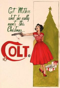 Get Mother What she REALLY wants this Christmas a Colt Revolver. Did you know that Mother's Day is the biggest day of the year for Gun Permits?  Yup!