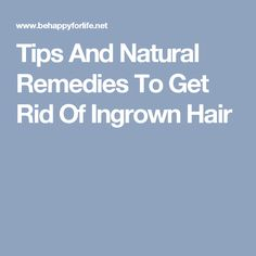 Tips And Natural Remedies To Get Rid Of Ingrown Hair