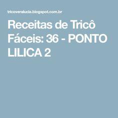 Receitas de Tricô Fáceis: 36 - PONTO LILICA 2