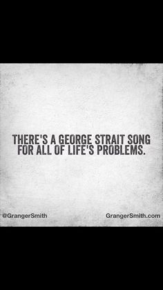 """""""There's a George Strait song for all of life's problems."""" - Earl Dibbles Jr."""