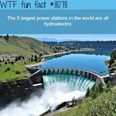 The largest power stations in the world are all hydroelectric - WTF fun fact