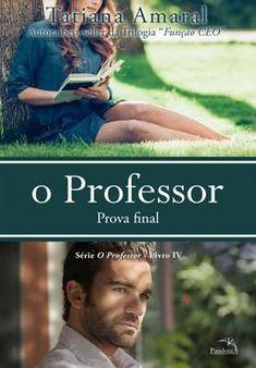 O Professor: Prova Final – Livro 4 R... O Professor Tatiana Amaral, Film Books, Finals, Good Books, Ebooks, This Book, Romances, Charlotte, Pandora