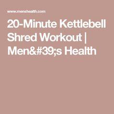 20-Minute Kettlebell Shred Workout | Men's Health