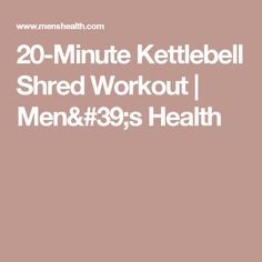20-Minute Kettlebell Shred Workout | Men's Health