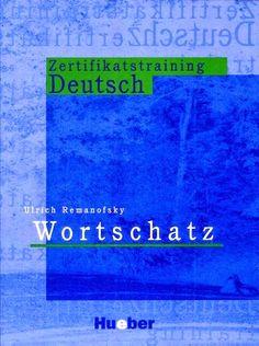 Alles, was man zur deutschen Sprache wissen muss: Zertifikatstraining Deutsch – Wortschatz