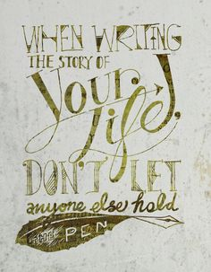 When Writing the Story of Your Life, Don't Let Anyone Else Hold the Pen  ---- Hand-drawn Typography by Carrie chang, via Behance