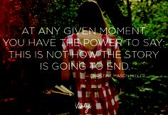 """""""At any given moment you have the power to say: This is not how the story is going to end."""" -Christine Mason Miller #quotes #dailydose #inspiration"""