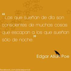 """""""Los que sueñan de día son conscientes de muchas cosas que escapan a los que sueñan sólo de noche."""" Edgar Allan Poe #frase"""