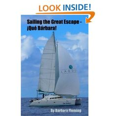 Sailing the Great Escape-¡Qué Bárbara! (Sailing ¡Qué Bárbara!): Barbara Fleming: Amazon.com: Books  This book was written by a good friend who spent five years sailing the Pacific Ocean with her husband.  It's a fascinating read!