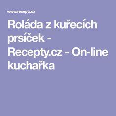 Roláda z kuřecích prsíček  - Recepty.cz - On-line kuchařka Bakken