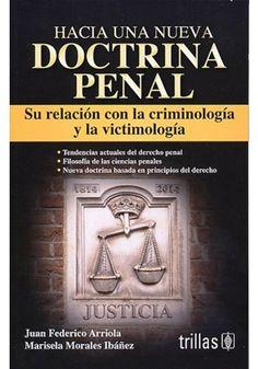 Hacia una nueva doctrina penal : su relación con la criminología y la victimología / Juan Federico Arriola, Marisela Morales Ibáñez