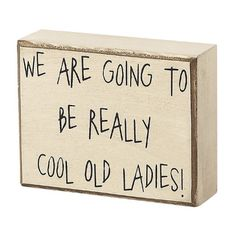 Amazon.com - Collins Cool Old Ladies Decorative Box Sign - We Re Going To Make Really Cool Old People