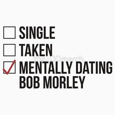MENTALLY DATING BOB MORLEY