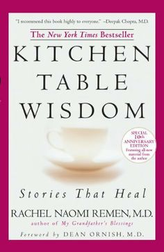 Kitchen Table Wisdom 10th Anniversary by RachelNaomi Remen, http://www.amazon.com/dp/B00A426C6K/ref=cm_sw_r_pi_dp_UhYZsb1XTT9WT