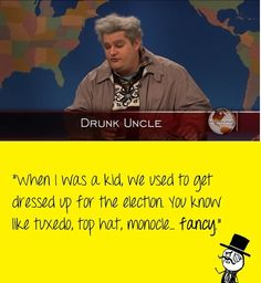 Elections #snl #drunkuncle