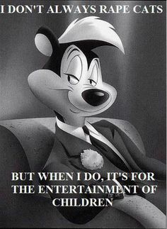 RIGHT!?! I never realized how shady cartoons were until I was old enough to appreciate the really sick humor--which I'm sure was made so that the parents watching with them wouldn't want to put a foot through the TV.