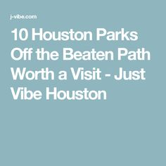 10 Houston Parks Off the Beaten Path Worth a Visit - Just Vibe Houston
