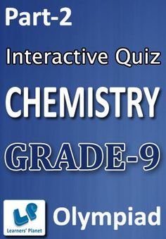 9-OLYMPIAD-CHEMISTRY-PART-2 Interactive quizzes & worksheets on the periodic table, physical & chemical changes and the structure of the atom for grade-9 Olympiad Chemistry students. Pattern of questions : Multiple Choice Questions   PRICE :- RS.61.00