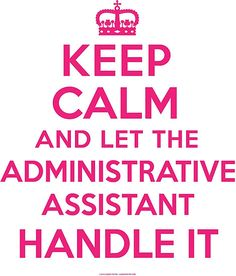 I found this cool 'Keep Calm and Let Administrative Assistant Handle It' T-Shirts