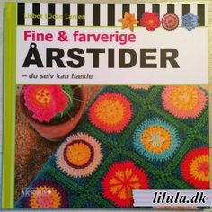 Fine & farverige ÅRSTIDER - du selv kan hækle ... Crochet, hækling