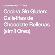 Cocina Sin Gluten: Galletitas de Chocolate Rellenas (simil Oreo)