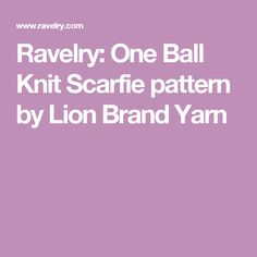 Ravelry: One Ball Knit Scarfie pattern by Lion Brand Yarn