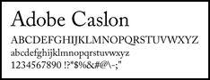 アドビカスロン:アメリカの独立宣言書に使われた活字として知られ、活字時代には「迷ったらカスロンで組め」と言われたほど応用範囲の広い書体。イギリスのウィリアム・カスロン(William Caslon)が1734年に作成。CaslonにはGaramondのようにいろんな種類があり、こちらのAdobe Caslonは本文に適した設計である。