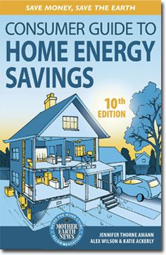 Consumer Guide to Home Energy Savings - Save Money, Save the Earth, 10th Edition