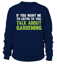 If You Want Me to Listen Talk About Gardening T Shirt