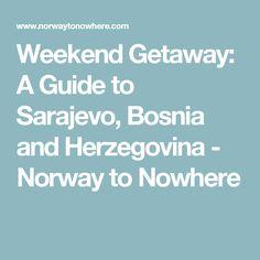 Weekend Getaway: A Guide to Sarajevo, Bosnia and Herzegovina - Norway to Nowhere