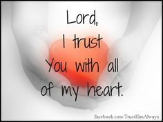 Lord I trust you with all my heart I Trust You Lord, Jesus Paid It All, Gods Princess, I Love The Lord, I Trusted You, With All My Heart, Jesus Is Lord, Praise And Worship, Scripture Verses