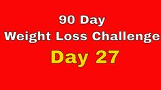 90 Day Weight Loss Challenge - Day 27