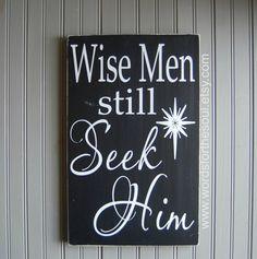 Wise Men Wisemen Still Seek Him Christmas Sign by WordsForTheSoul