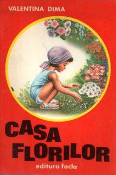 CASA FLORILOR Valentina Dima, Ilustratii Albin Stanescu