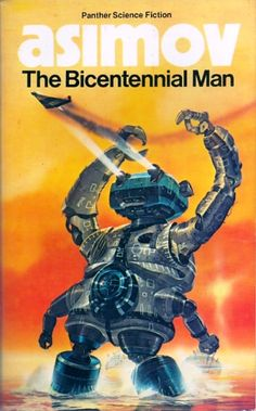 Publication: The Bicentennial Man Authors: Isaac Asimov Year: 1981-00-00 ISBN: 0-586-04725-5 [978-0-586-04725-5] Publisher: Panther / Granada Cover: Chris Foss
