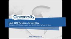 NAB 2015 Rewind - Jeremy Cox: Designing WGN's Manhattan and SXSW Gaming Awards Ident