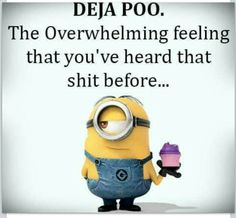 。◕‿◕ DEJA' POO: The Overwhelming feeling that you've heard that shit before... {Too true sometimes!!!}