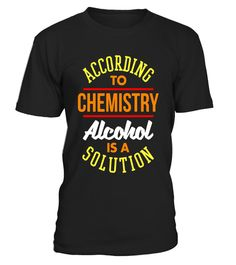 """# To Chemistry Alcohol Is A Solution Funny Beer Wine T-shirt .  Special Offer, not available in shops      Comes in a variety of styles and colours      Buy yours now before it is too late!      Secured payment via Visa / Mastercard / Amex / PayPal      How to place an order            Choose the model from the drop-down menu      Click on """"Buy it now""""      Choose the size and the quantity      Add your delivery address and bank details      And that's it!      Tags: A cool wine bar drinks t…"""