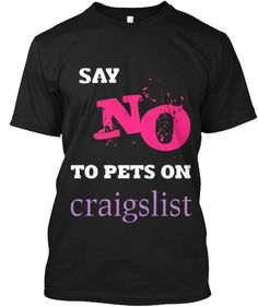 SAY NO TO PETS ON CRAIGSLIST! | Teespring