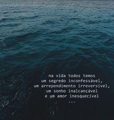 """""""Dans la vie nous avons tous un secret indicible, un regret irréversible, un rêve inaccessible et un amour inoubliable."""""""