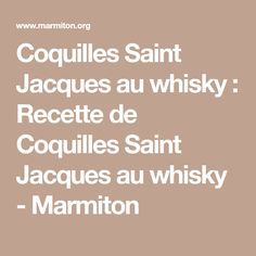 Coquilles Saint Jacques au whisky : Recette de Coquilles Saint Jacques au whisky - Marmiton