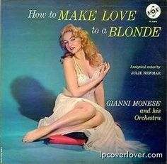 """How to Make Love to a Blonde Gianni Monese and his Orchestra Vox  A """"how to"""" record every guy needs. This is Julie Newmar, a fifties pin-up queen and men's mag mainstay. In the sixties she became Batwoman on the TV series """"Batman"""". Like the Bettie Page, a staple of any cheesecake collection."""