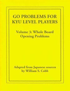 Go Problems for Kyu Level Players: Vol.3: Whole Board Opening Problems: William Cobb