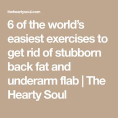 6 of the world's easiest exercises to get rid of stubborn back fat and underarm flab | The Hearty Soul